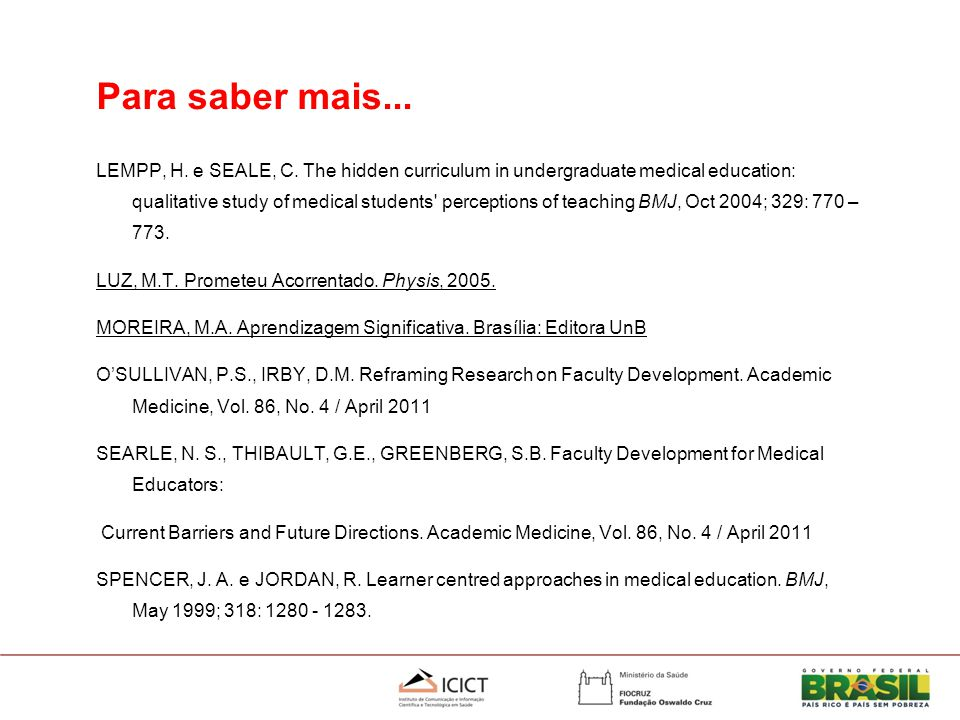 Para saber mais... LEMPP, H. e SEALE, C. The hidden curriculum in undergraduate medical education: qualitative study of medical students' perceptions