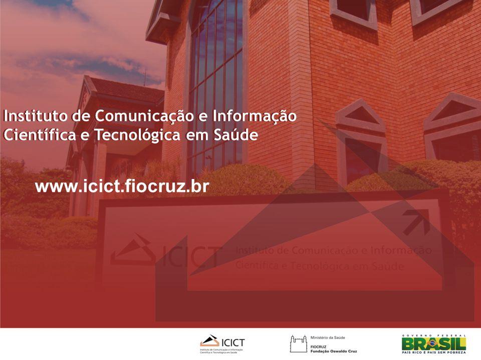 www.icict.fiocruz.br Instituto de Comunicação e Informação Científica e Tecnológica em Saúde Instituto de Comunicação e Informação Científica e Tecnológica em Saúde