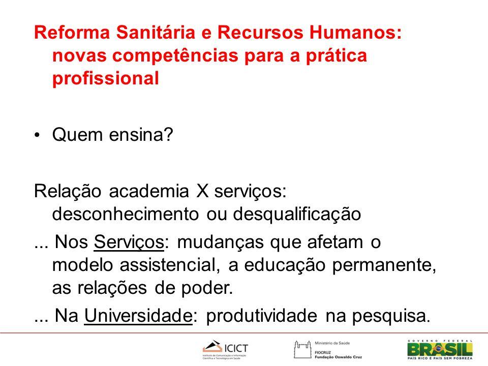 Reforma Sanitária e Recursos Humanos: novas competências para a prática profissional Quem ensina.