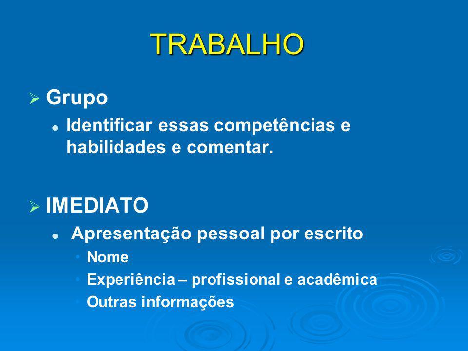 TRABALHO   Grupo Identificar essas competências e habilidades e comentar.   IMEDIATO Apresentação pessoal por escrito Nome Experiência – profissio