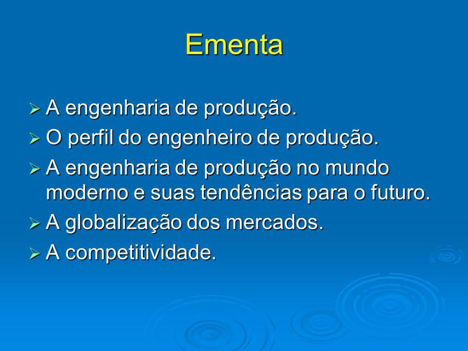 Ementa  A engenharia de produção.  O perfil do engenheiro de produção.  A engenharia de produção no mundo moderno e suas tendências para o futuro.