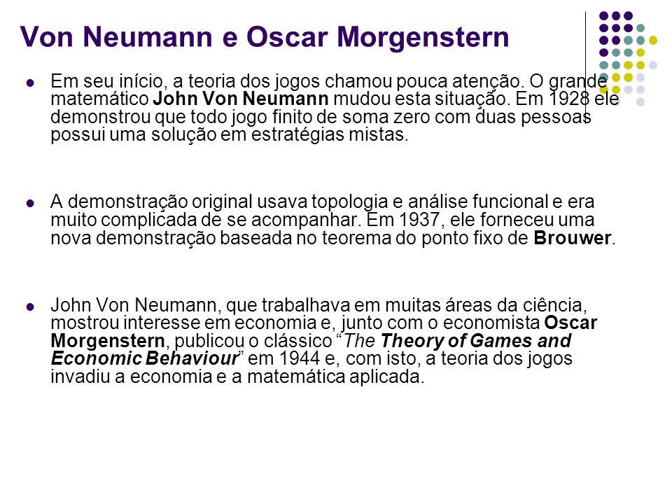 Von Neumann e Oscar Morgenstern Em seu início, a teoria dos jogos chamou pouca atenção.