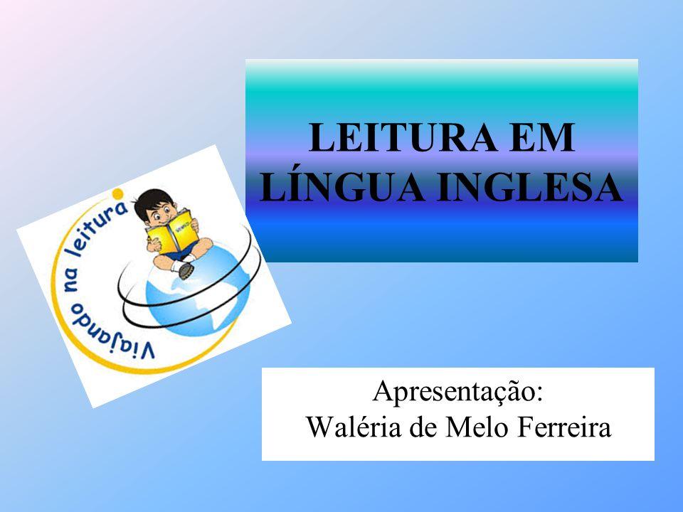 LEITURA EM LÍNGUA INGLESA Apresentação: Waléria de Melo Ferreira