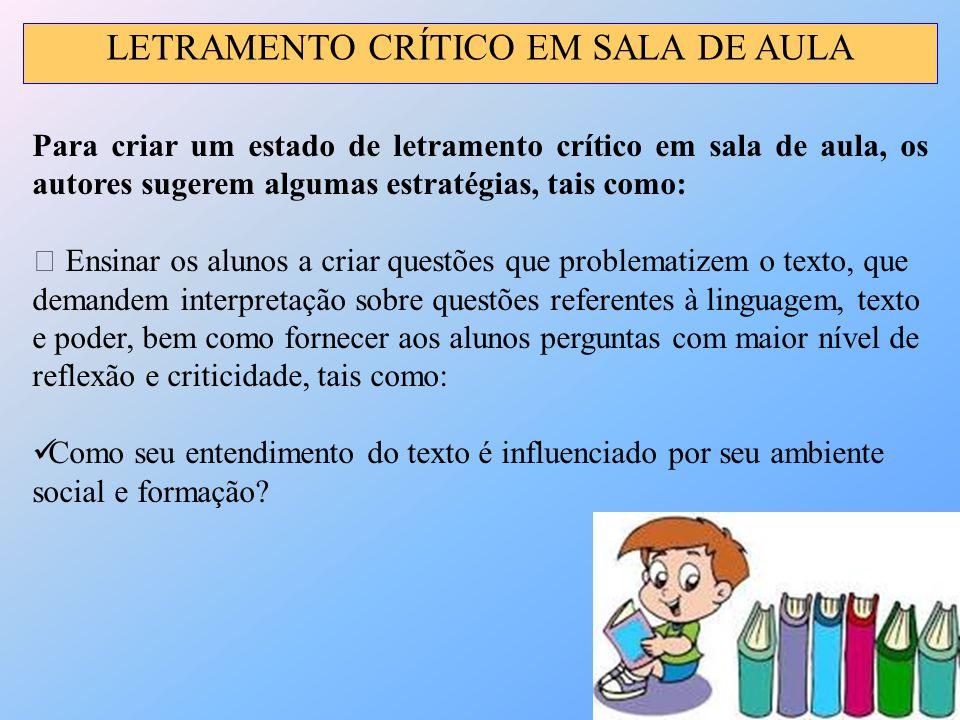 LETRAMENTO CRÍTICO EM SALA DE AULA Para criar um estado de letramento crítico em sala de aula, os autores sugerem algumas estratégias, tais como:  En
