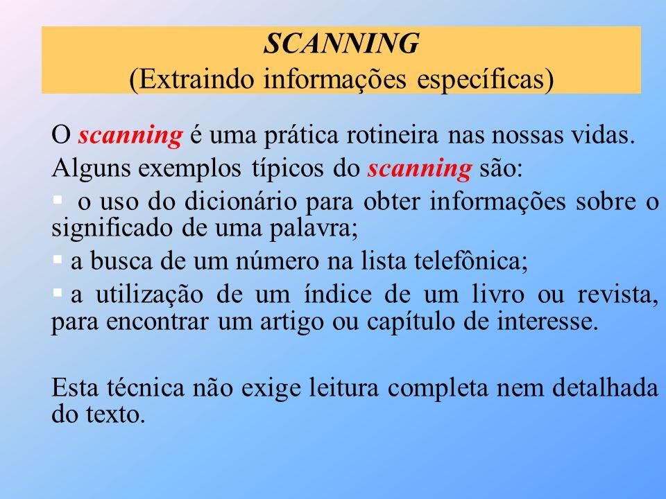 O scanning é uma prática rotineira nas nossas vidas. Alguns exemplos típicos do scanning são:  o uso do dicionário para obter informações sobre o sig