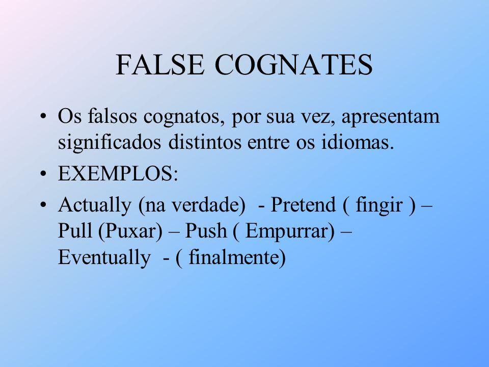 FALSE COGNATES Os falsos cognatos, por sua vez, apresentam significados distintos entre os idiomas. EXEMPLOS: Actually (na verdade) - Pretend ( fingir