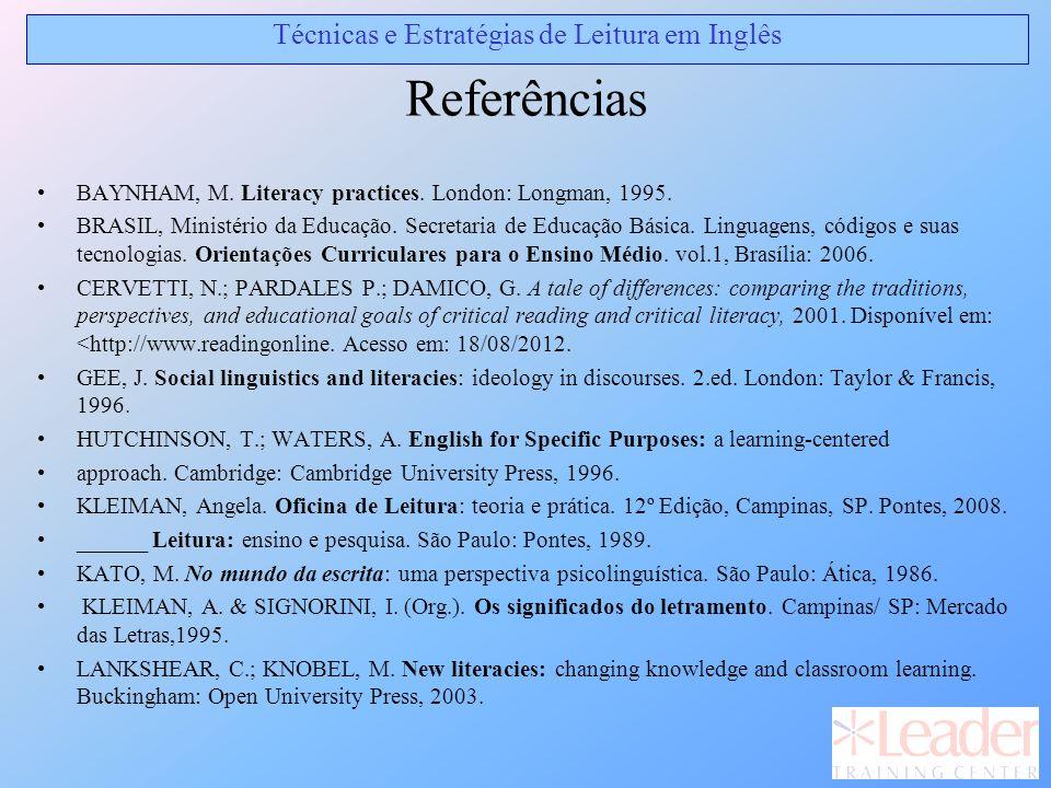 Referências BAYNHAM, M. Literacy practices. London: Longman, 1995. BRASIL, Ministério da Educação. Secretaria de Educação Básica. Linguagens, códigos