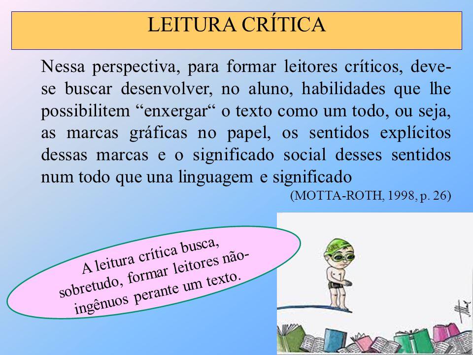 """Nessa perspectiva, para formar leitores críticos, deve- se buscar desenvolver, no aluno, habilidades que lhe possibilitem """"enxergar"""" o texto como um t"""