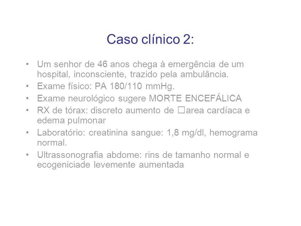 Caso clínico 2: Um senhor de 46 anos chega à emergência de um hospital, inconsciente, trazido pela ambulância. Exame físico: PA 180/110 mmHg. Exame ne