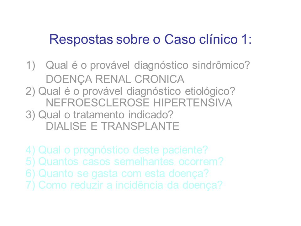 Respostas sobre o Caso clínico 1: 1)Qual é o provável diagnóstico sindrômico? DOENÇA RENAL CRONICA 2) Qual é o provável diagnóstico etiológico? NEFROE