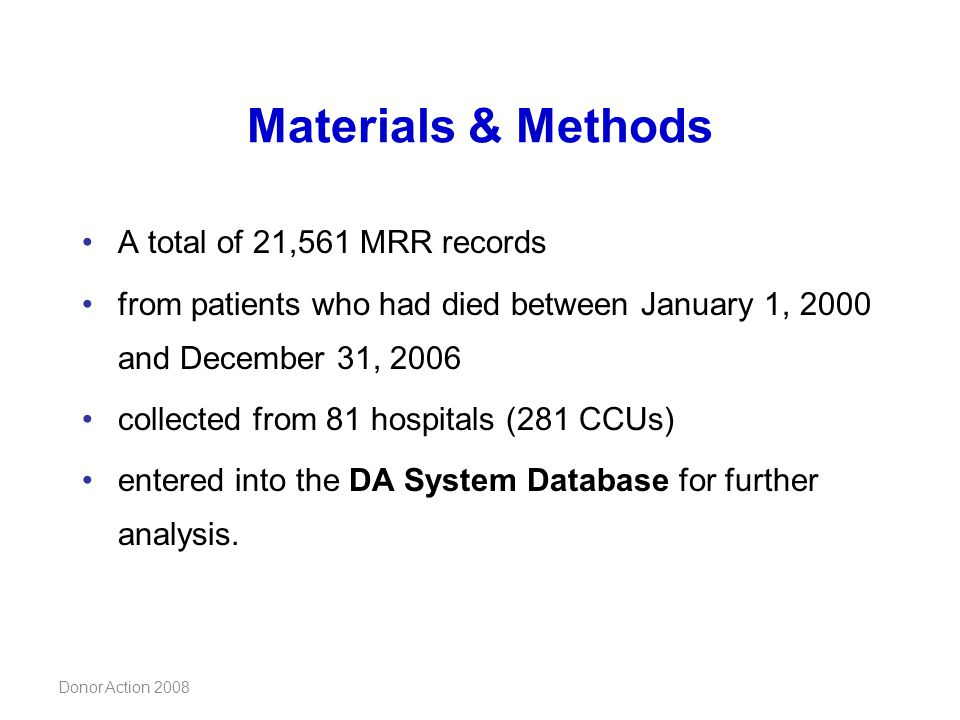 Donor Action 2008 Materials & Methods A total of 21,561 MRR records from patients who had died between January 1, 2000 and December 31, 2006 collected