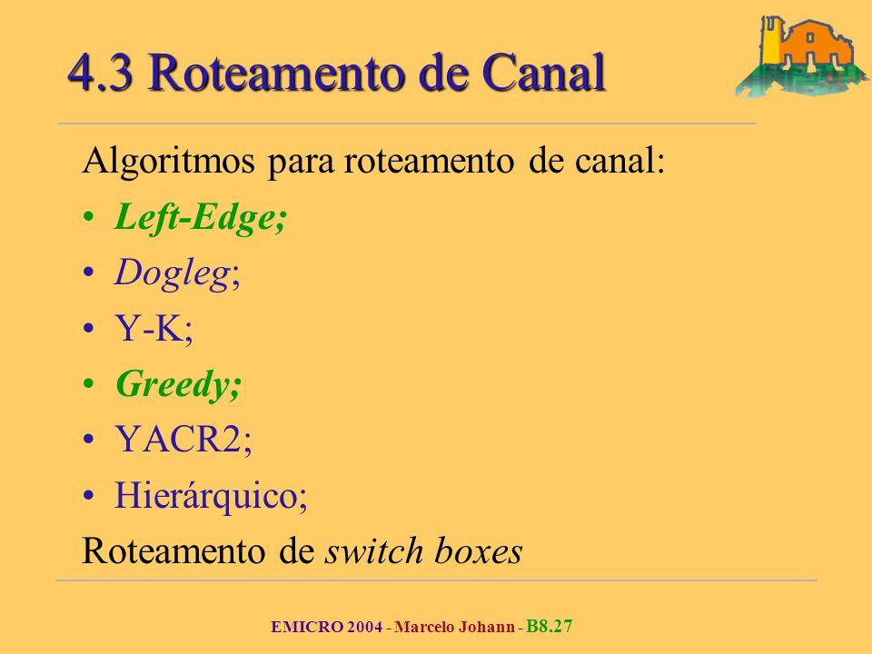 EMICRO 2004 - Marcelo Johann - B8.27 Algoritmos para roteamento de canal: Left-Edge; Dogleg; Y-K; Greedy; YACR2; Hierárquico; Roteamento de switch box
