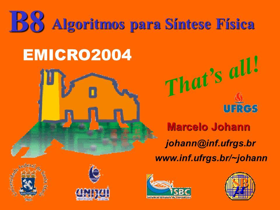 Algoritmos para Síntese Física B8 EMICRO2004 Marcelo Johann johann@inf.ufrgs.br www.inf.ufrgs.br/~johann That's all!