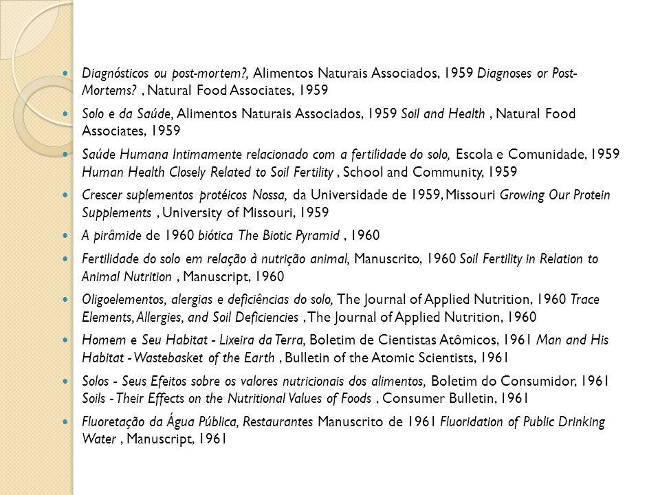 Diagnósticos ou post-mortem?, Alimentos Naturais Associados, 1959 Diagnoses or Post- Mortems?, Natural Food Associates, 1959 Solo e da Saúde, Alimento