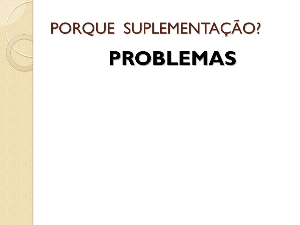 PORQUE SUPLEMENTAÇÃO? PROBLEMAS