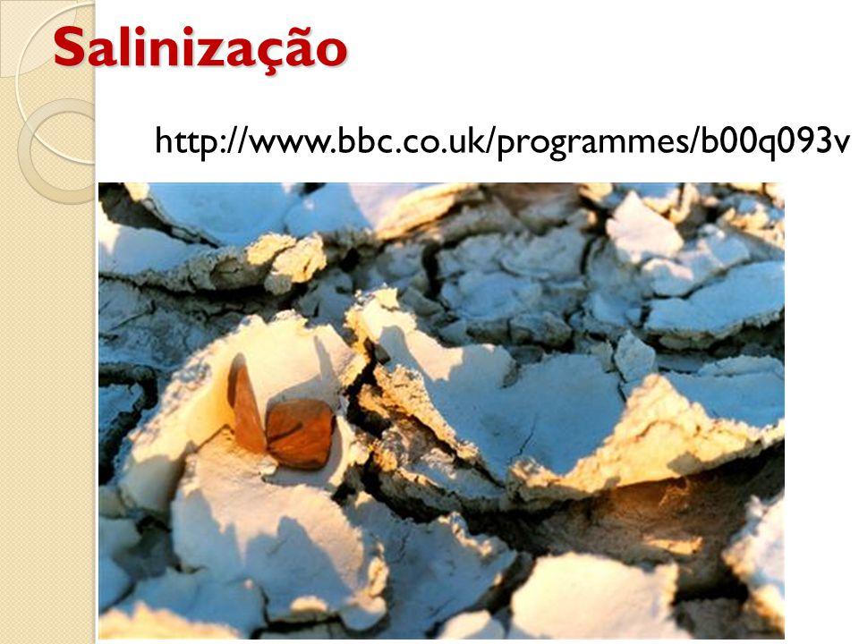 Salinização http://www.bbc.co.uk/programmes/b00q093v