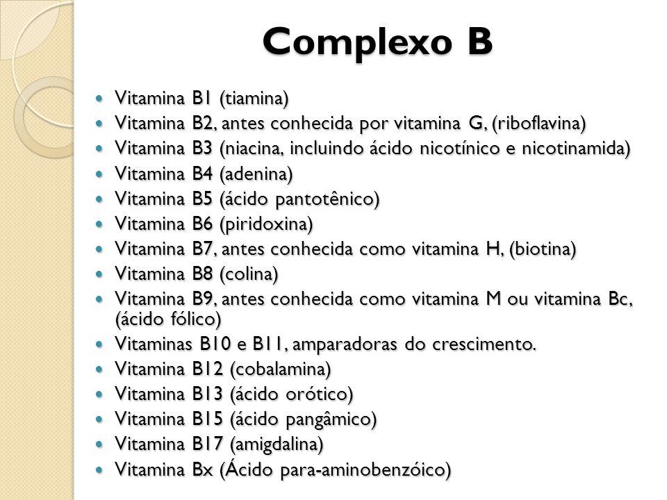 Complexo B Vitamina B1 (tiamina) Vitamina B1 (tiamina) Vitamina B2, antes conhecida por vitamina G, (riboflavina) Vitamina B2, antes conhecida por vit