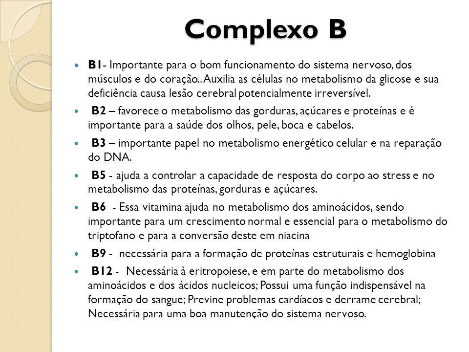 Complexo B B1- B1- Importante para o bom funcionamento do sistema nervoso, dos músculos e do coração.. Auxilia as células no metabolismo da glicose e
