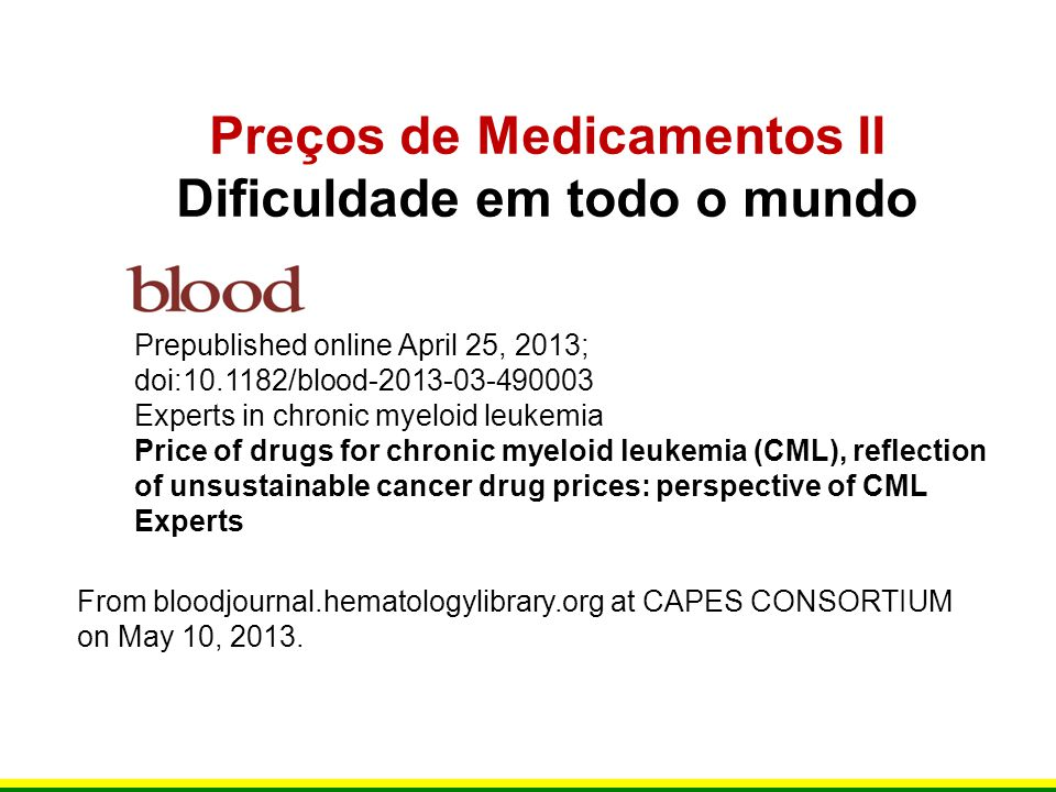 From bloodjournal.hematologylibrary.org at CAPES CONSORTIUM on May 10, 2013. Preços de Medicamentos II Dificuldade em todo o mundo Prepublished online