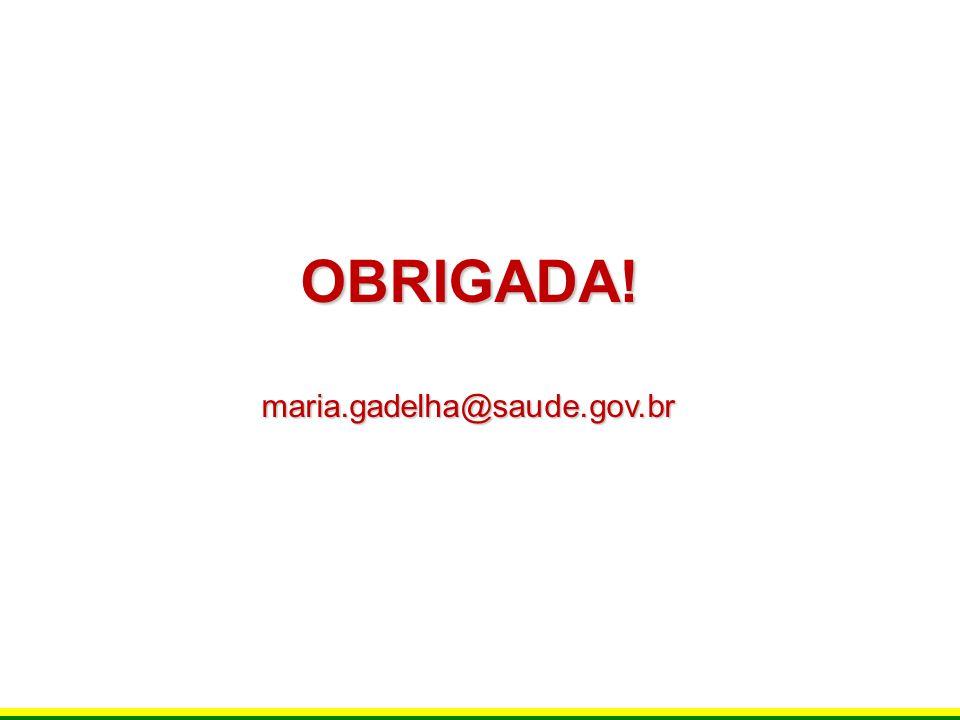 OBRIGADA!maria.gadelha@saude.gov.br