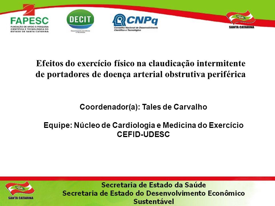 Coordenador(a): Tales de Carvalho Equipe: Núcleo de Cardiologia e Medicina do Exercício CEFID-UDESC Efeitos do exercício físico na claudicação intermi