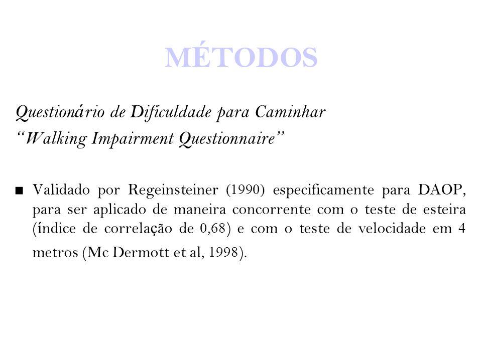 """M É TODOS Question á rio de Dificuldade para Caminhar """" Walking Impairment Questionnaire """" ■ Validado por Regeinsteiner (1990) especificamente para DA"""
