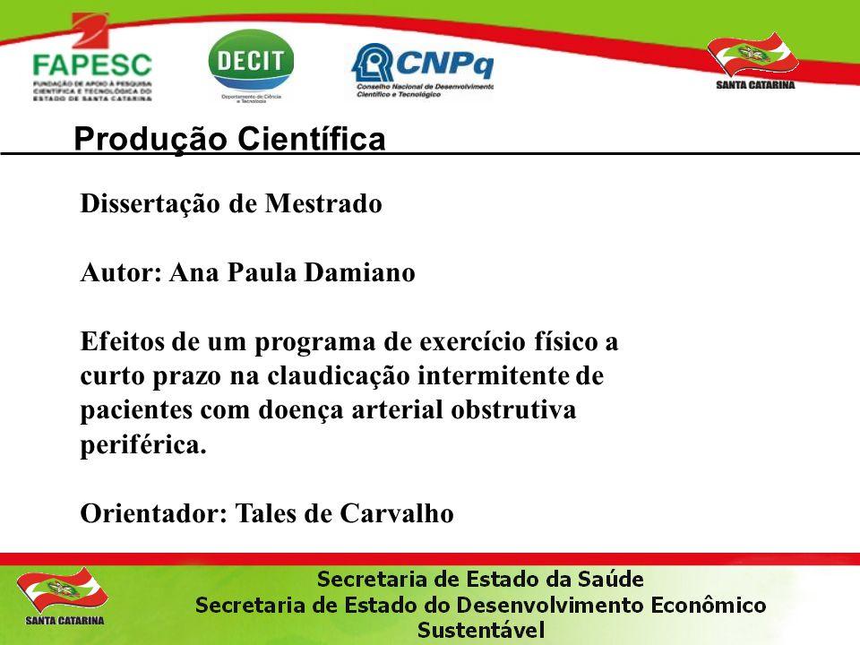 Produção Científica Dissertação de Mestrado Autor: Ana Paula Damiano Efeitos de um programa de exercício físico a curto prazo na claudicação intermite