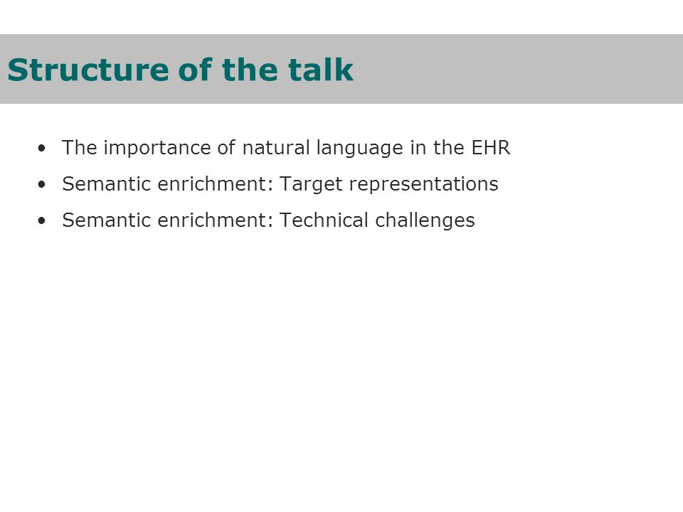 Structure of the talk The importance of natural language in the EHR Semantic enrichment: Target representations Semantic enrichment: Technical challenges
