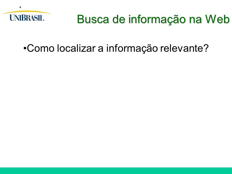 Busca de informação na Web Como localizar a informação relevante?