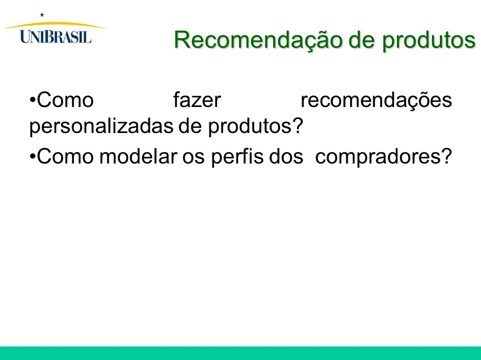 Recomendação de produtos Como fazer recomendações personalizadas de produtos? Como modelar os perfis dos compradores?