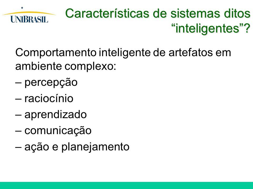 """Características de sistemas ditos """"inteligentes""""? Comportamento inteligente de artefatos em ambiente complexo: – percepção – raciocínio – aprendizado"""