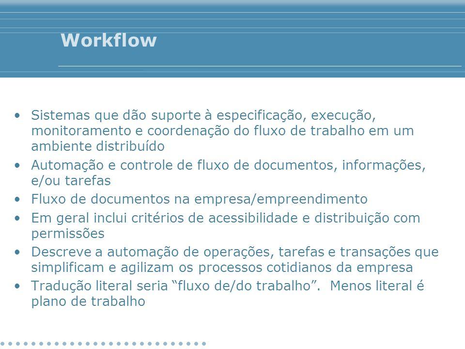 Workflow Sistemas que dão suporte à especificação, execução, monitoramento e coordenação do fluxo de trabalho em um ambiente distribuído Automação e c