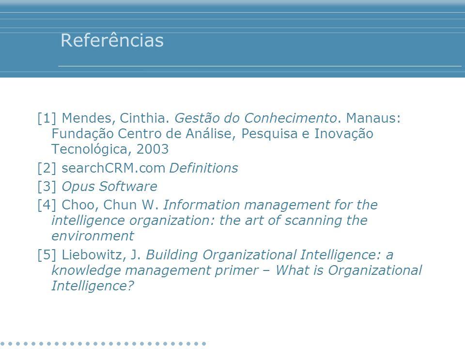 Referências [1] Mendes, Cinthia. Gestão do Conhecimento. Manaus: Fundação Centro de Análise, Pesquisa e Inovação Tecnológica, 2003 [2] searchCRM.com D