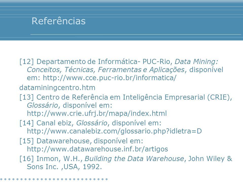 Referências [12] Departamento de Informática- PUC-Rio, Data Mining: Conceitos, Técnicas, Ferramentas e Aplicações, disponível em: http://www.cce.puc-r