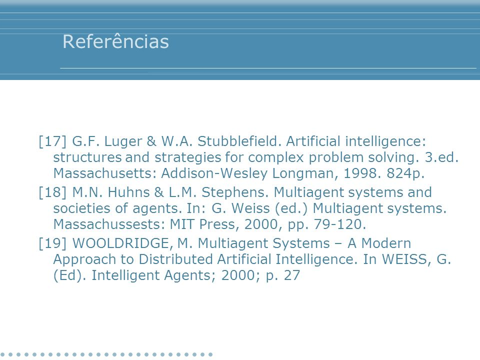 Referências [17] G.F. Luger & W.A. Stubblefield. Artificial intelligence: structures and strategies for complex problem solving. 3.ed. Massachusetts: