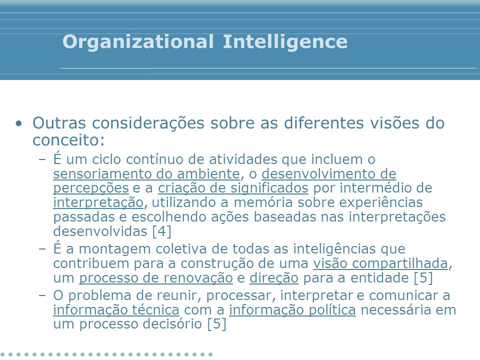 Organizational Intelligence Outras considerações sobre as diferentes visões do conceito: –É um ciclo contínuo de atividades que incluem o sensoriament