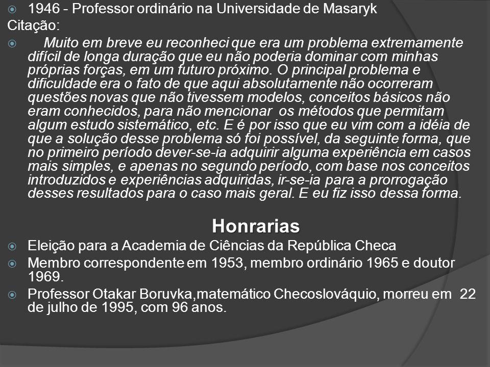 1946 - Professor ordinário na Universidade de Masaryk Citação:  Muito em breve eu reconheci que era um problema extremamente difícil de longa duração que eu não poderia dominar com minhas próprias forças, em um futuro próximo.