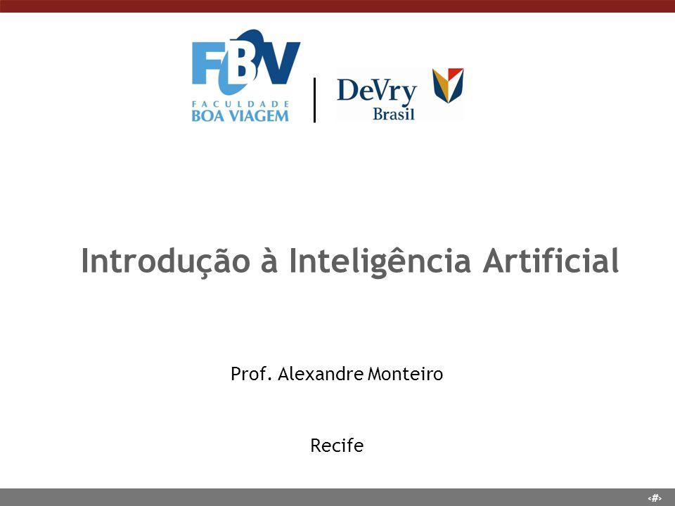 1 Introdução à Inteligência Artificial Prof. Alexandre Monteiro Recife