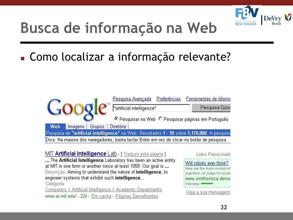 32 Busca de informação na Web n Como localizar a informação relevante?