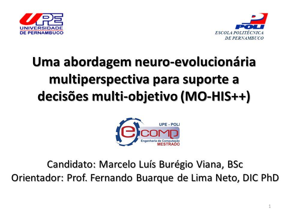 Uma abordagem neuro-evolucionária multiperspectiva para suporte a decisões multi-objetivo (MO-HIS++) Candidato: Marcelo Luís Burégio Viana, BSc Orientador: Prof.