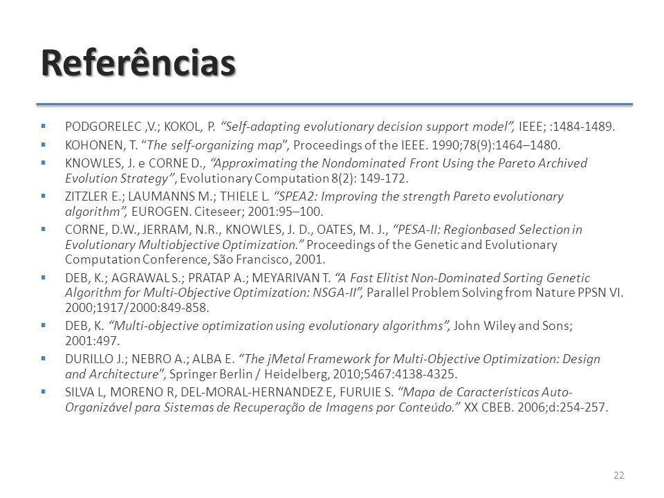 "Referências  PODGORELEC,V.; KOKOL, P. ""Self-adapting evolutionary decision support model"", IEEE; :1484-1489.  KOHONEN, T. ""The self-organizing map"","