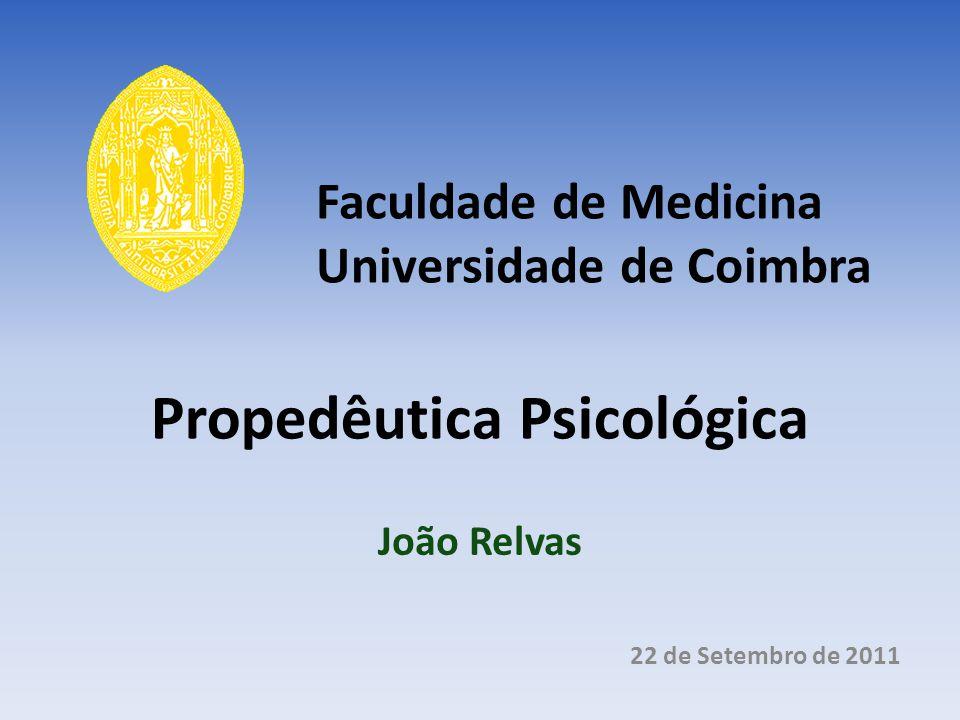 Propedêutica Psicológica João Relvas 22 de Setembro de 2011 Faculdade de Medicina Universidade de Coimbra