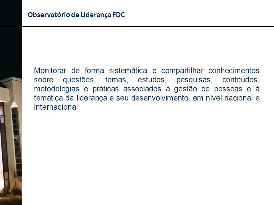 Observatório de Liderança FDC Monitorar de forma sistemática e compartilhar conhecimentos sobre questões, temas, estudos, pesquisas, conteúdos, metodo