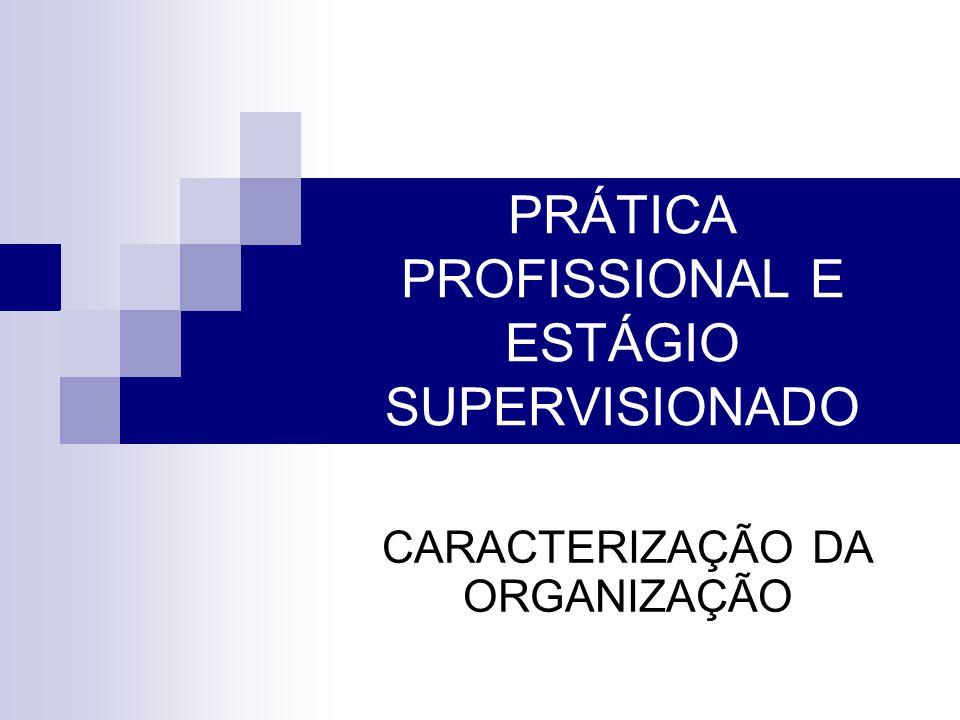 PRÁTICA PROFISSIONAL E ESTÁGIO SUPERVISIONADO CARACTERIZAÇÃO DA ORGANIZAÇÃO