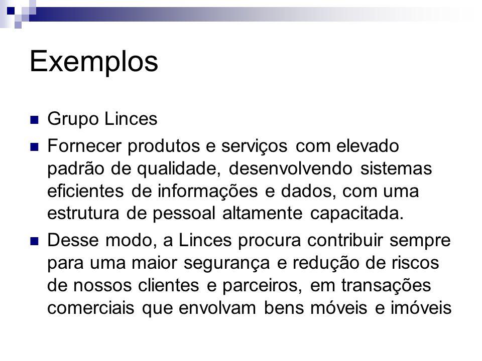 Exemplos Grupo Linces Fornecer produtos e serviços com elevado padrão de qualidade, desenvolvendo sistemas eficientes de informações e dados, com uma