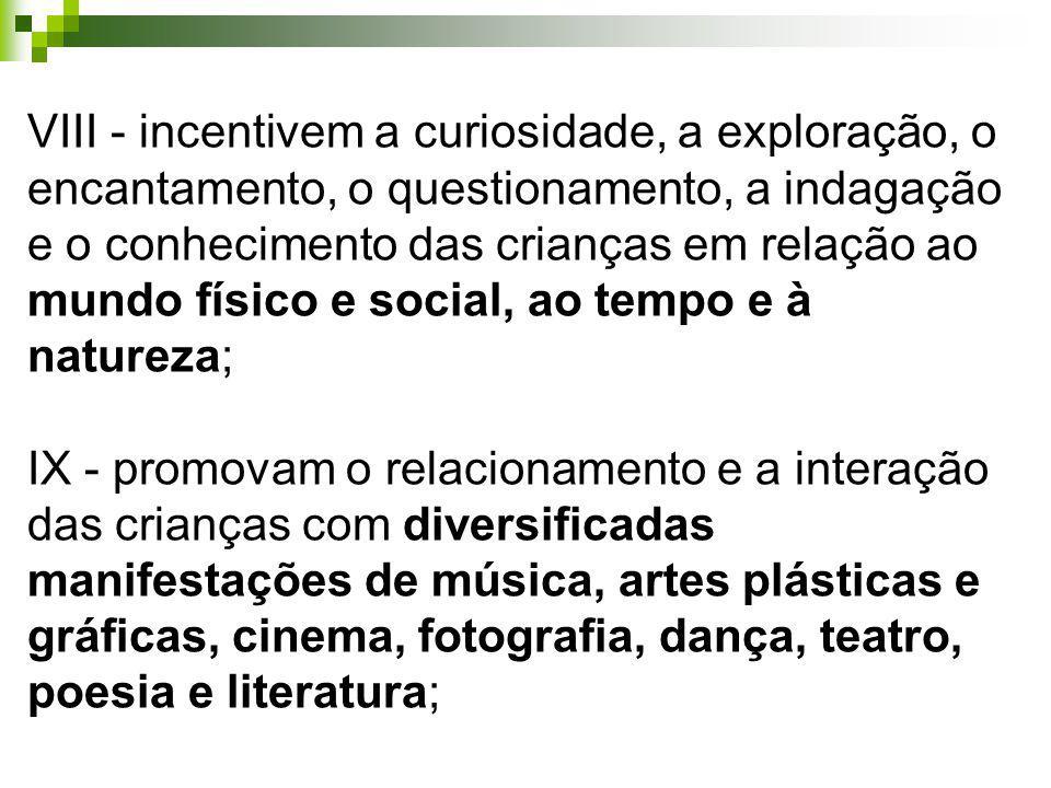 VIII - incentivem a curiosidade, a exploração, o encantamento, o questionamento, a indagação e o conhecimento das crianças em relação ao mundo físico