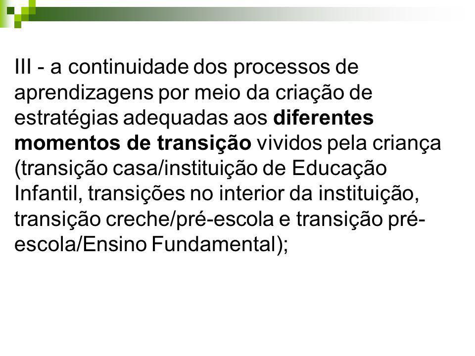III - a continuidade dos processos de aprendizagens por meio da criação de estratégias adequadas aos diferentes momentos de transição vividos pela cri