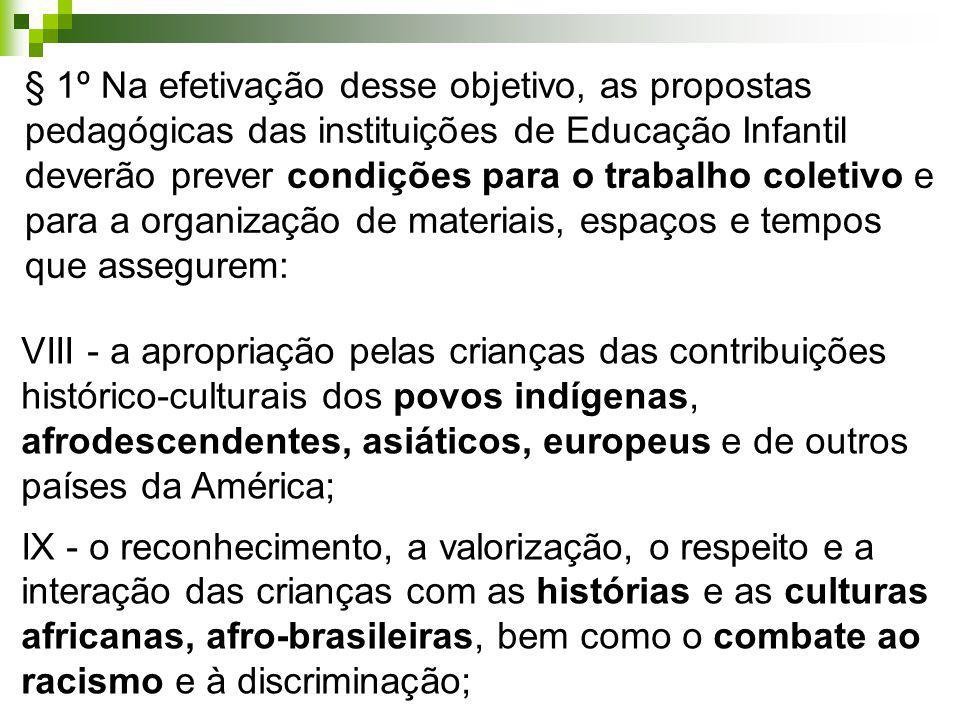 § 1º Na efetivação desse objetivo, as propostas pedagógicas das instituições de Educação Infantil deverão prever condições para o trabalho coletivo e