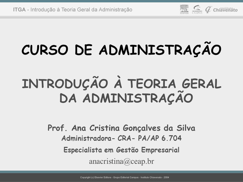 CURSO DE ADMINISTRAÇÃO INTRODUÇÃO À TEORIA GERAL DA ADMINISTRAÇÃO Prof. Ana Cristina Gonçalves da Silva Administradora- CRA- PA/AP 6.704 Especialista