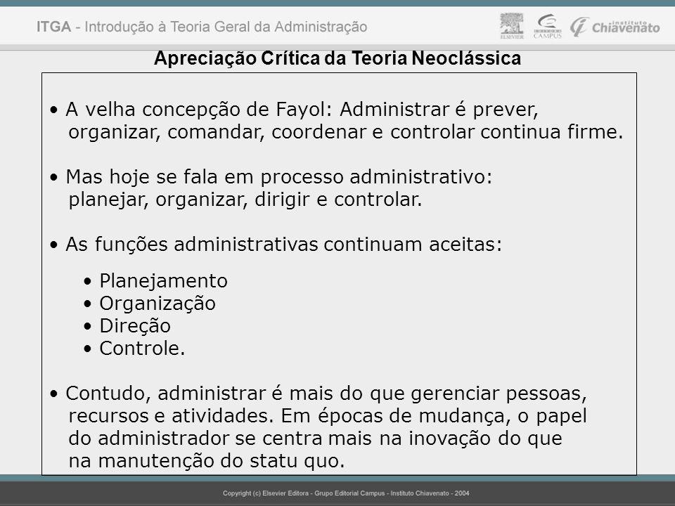 Apreciação Crítica da Teoria Neoclássica A velha concepção de Fayol: Administrar é prever, organizar, comandar, coordenar e controlar continua firme.